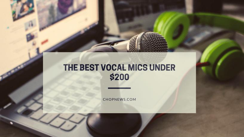 Best Vocal Mics Under $200