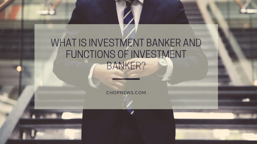 What is Investment Banker